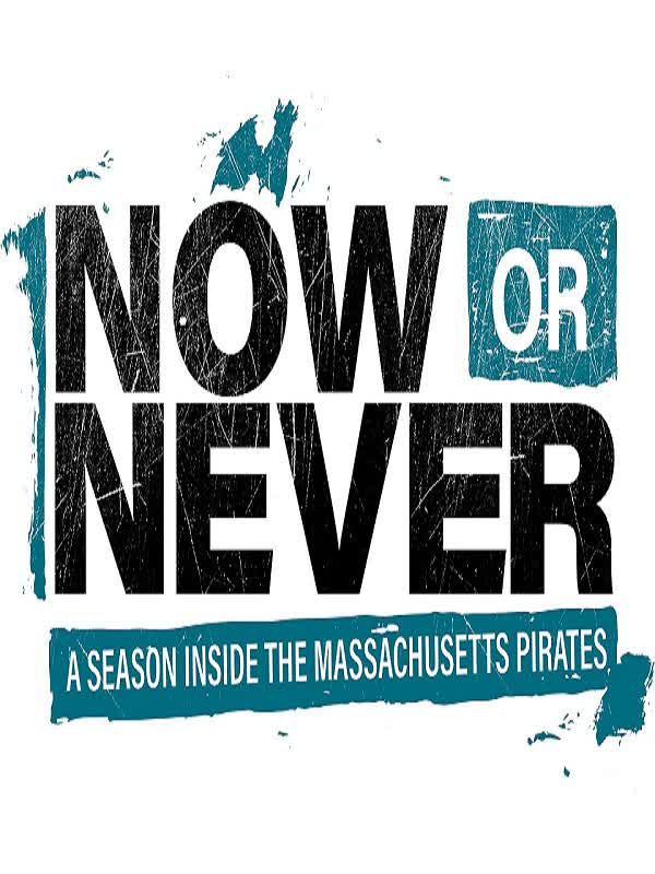 Now or Never – A Season Inside the Massachusetts Pirates